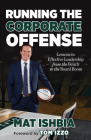 Running the Corporate Offense: Lessons in Effective Leadership from the Bench to the Board Room Cover Image