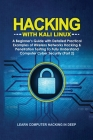 Hacking With Kali Linux: A Beginner's Guide with Detailed Practical Examples of Wireless Networks Hacking & Penetration Testing To Fully Unders Cover Image