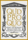 Quid Pro Quo: What the Romans Really Gave the English Language Cover Image