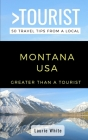 Greater Than a Tourist- Montana USA: 50 Travel Tips from a Local Cover Image