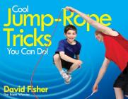Cool Jump-Rope Tricks You Can Do!: A Fun Way to Keep Kids 6 to 12 Fit Year-'Round. Cover Image