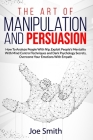 The Art of Manipulation and Persuasion: How to Analyze People with Nlp, Exploit People's Mentality with Mind Control Techniques and Dark Psychology Se Cover Image