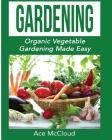 Gardening: Organic Vegetable Gardening Made Easy Cover Image
