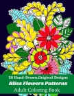 50 Hand-Drawn, Original Designs Bliss Flowers Patterns Adult Coloring Book: Mandala Inspired and Flower Inspired Designs For Relaxation and Stress Rel Cover Image
