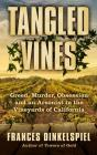 Tangled Vines: Greed, Murder, Obsession and an Arsonist in the Vineyards of California Cover Image