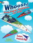 Whoosh! Easy Paper Airplanes for Kids: Color, Fold and Fly! (Dover Children's Activity Books) Cover Image