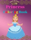 Princess Coloring Book: Amazing Princess Coloring Book for Kids - Gift for Boys & Girls, Ages 2-4 4-6 4-8 6-8 - Coloring Fun and Awesome Facts Cover Image
