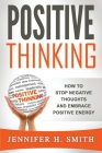 Positive Thinking: How to Stop Negative Thoughts and Embrace Positive Energy Cover Image