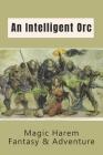An Intelligent Orc: Magic Harem Fantasy & Adventure: Magic Harem Book Series Cover Image