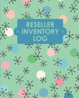 Reseller Inventory Log Book: Online Seller Planner and Organizer, Income Expense Tracker, Clothing Resale Business, Accounting Log For Resellers Cover Image