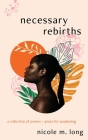Necessary Rebirths: A Collection of Poems + Prose for Awakening Cover Image