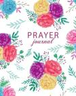 Prayer Journal: Prayer Journal with Prompts to Write In, Guide to Prayer and Scripture, Journal for Women Promoting, Daily Gratitude J Cover Image