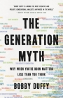 The Generation Myth: Why When You're Born Matters Less Than You Think Cover Image