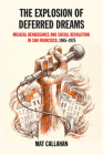 The Explosion of Deferred Dreams: Musical Renaissance and Social Revolution in San Francisco, 1965–1975 Cover Image