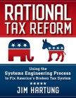 Rational Tax Reform: Using the Systems Engineering Process to Fix America's Broken Tax System Cover Image