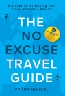 The NO EXCUSE Travel Guide: A Blueprint for Making Your Travel Dreams a Reality Cover Image