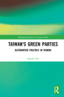 Taiwan's Green Parties: Alternative Politics in Taiwan (Routledge Research on Taiwan) Cover Image