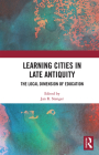 Learning Cities in Late Antiquity: The Local Dimension of Education Cover Image