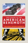 The Coming of the American Behemoth: The Origins of Fascism in the United States, 1920 -1940 Cover Image
