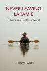 Never Leaving Laramie: Travels in a Restless World Cover Image