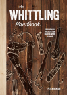 The Whittling Handbook: 20 Charming Projects for Carving Wood by Hand Cover Image