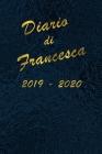 Agenda Scuola 2019 - 2020 - Francesca: Mensile - Settimanale - Giornaliera - Settembre 2019 - Agosto 2020 - Obiettivi - Rubrica - Orario Lezioni - App Cover Image
