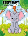 Elephant Coloring Book for Kids Ages 3-6: Cute Elephant coloring book for Boys and Girls. Cover Image