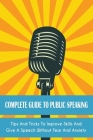 Complete Guide to Public Speaking: Tips And Tricks To Improve Skills And Give A Speech Without Fear And Anxiety Cover Image