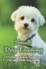 Small Dog Training: A Comprehensive Guide For The New Small Dog Owner: Nutrition For Your Small Dog Cover Image