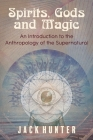 Spirits, Gods and Magic: An Introduction to the Anthropology of the Supernatural Cover Image