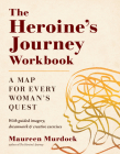 The Heroine's Journey Workbook: A Map for Every Woman's Quest Cover Image