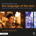 The Filmmaker's Eye: The Language of the Lens: The Power of Lenses and the Expressive Cinematic Image Cover Image