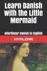 Learn Danish with The Little Mermaid: Interlinear Danish to English Cover Image