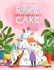 Robert and the World's Best Cake   Cover Image