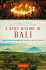 A Brief History of Bali: Piracy, Slavery, Opium and Guns: The Story of an Island Paradise Cover Image