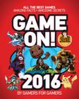 Game On! 2016: All the Best Games: Awesome Facts and Coolest Secrets Cover Image