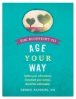 The Blueprint to Age Your Way: Gather your information. Document your wishes. Avoid the unthinkable. Cover Image