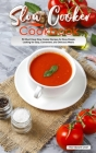 Slow Cooker Cookbook: 50 Must-Have Slow Cooker Recipes for Busy People Looking for Easy, Convenient, and Delicious Meals Cover Image