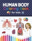Human Body Coloring Book For Kids: Human Body Anatomy Coloring Book For Kids, Boys and Girls and Medical Students. Human Brain Heart Liver Coloring Bo Cover Image