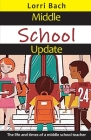 Middle School Update: The Life and Times of a Middle School Teacher Cover Image