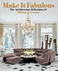MAKE IT FABULOUS: The Architecture and Designs of William T. Georgis Cover Image