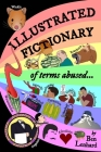 Illustrated Fictionary: of terms abused... Cover Image
