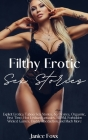 Filthy Erotic Sex Stories: Explicit Erotica Taboo Sex Stories, 69 Desires, Orgasmic, First Time, Hot Lesbian Fantasies, BDSM, Forbidden Wicked Ga Cover Image