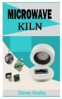Microwave Kiln: The beginners guide to Microwave kiln Cover Image