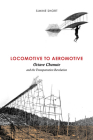 Locomotive to Aeromotive: Octave Chanute and the Transportation Revolution Cover Image