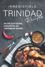 Irresistible Trinidad Recipes: An Enlightening Cookbook on Caribbean Dishes Cover Image