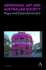 Aboriginal Art and Australian Society: Hope and Disenchantment (Anthem Studies in Australian Literature and Culture #1) Cover Image