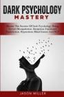Dark Psychology Mastery: Master The Secrets Of Dark Psychology Using Covert Manipulation, Deception, Emotional Exploitation, Hypnotism, Mind Ga Cover Image