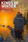 Kinds of Winter: Four Solo Journeys by Dogteam in Canada's Northwest Territories (Life Writing #54) Cover Image