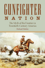 Gunfighter Nation: Myth of the Frontier in Twentieth-Century America, the Cover Image